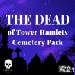 Cemetery Club presents - The Dead of Tower Hamlets Cemetery Park image