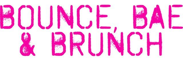 Bounce, Bae, & Brunch