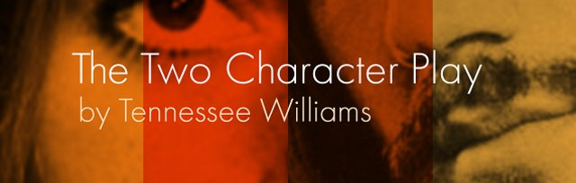 The Two-Character Play (8pm daily, 2.30pm Saturday 16th March matinee)