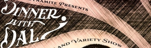 Dame Dynamite Presents Dinner with Dali: A Burlesque and Variety Show
