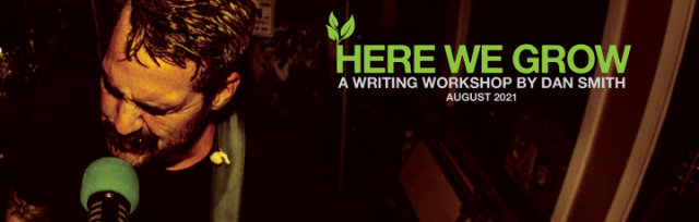 Here We Grow (#3) - A writing workshop by Dan Smith