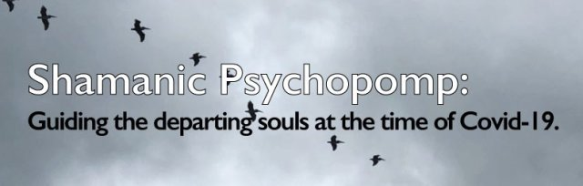 Shamanic Psychopomp - Guiding the departing souls at times of Covid-19 with Itzhak Beery