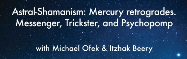 Astral-Shamanism - Mercury retrogrades: Messenger, Trickster, and Psychopomp With Michael Ofek and Itzhak Beery
