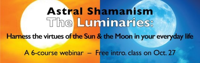 Astral Shamanism - The Luminaries - Harness the virtues of the Sun & Moon in your everyday life