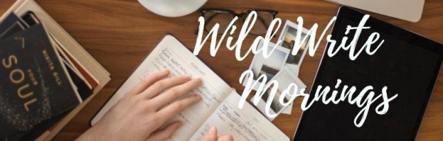 WILD WRITE MORNINGS- write deeply in Community- 4-week course with Eva Weaver, coach & author