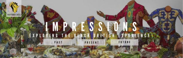 Oxford ACS Presents: IMPRESSIONS. Exploring The Black British Experience.
