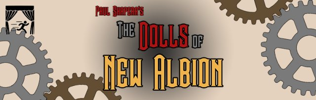 The Dolls of New Albion by Paul Shapera - The Feral Theatre Company