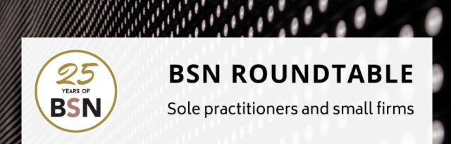 BSN Roundtable on Barriers and Challenges to Success for High Street Law Firms – Wed 18 November 6-7.30pm