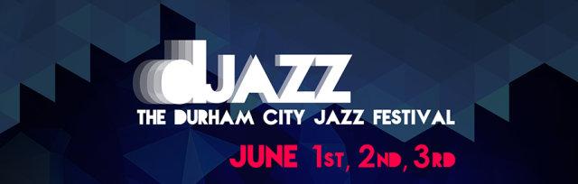 DJAZZ: The Durham City Jazz Festival - 2018
