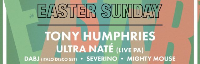 Easter Sunday with Tony Humphries // Ultra Naté // Severino // Mighty Mouse // Dabj