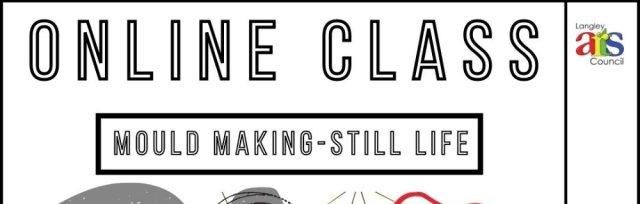 Mould-Making: Still Life  - Saturday July 24th VIA ZOOM