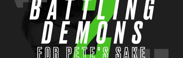 """BATTLING DEMONS """"For Pete's Sake"""" 2"""