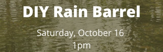 Native Landscaping 101 Series: DIY Rain Barrel Workshop
