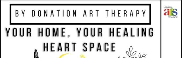 Your Home Your Healing HeART Space - A fundraiser for the Langley Arts Council Youth Programming