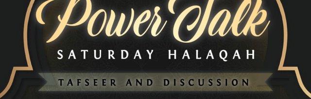 Power Talk Saturday Halaqa - Tafseer and Discussion