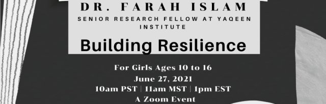 Girl Talk Presents:  Building Resilience with Dr. Farah Islam a Senior Research Fellow at Yaqeen Institute