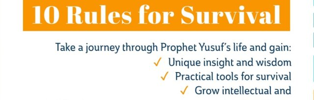 10 Rules for Survival & Success - from Surah Yusuf