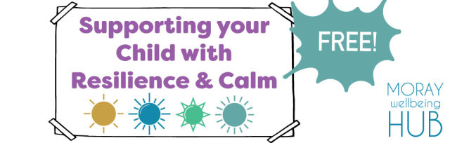 Supporting your child with resilience & calm, 16th Jul, 2:30-4pm for Moray Folk!