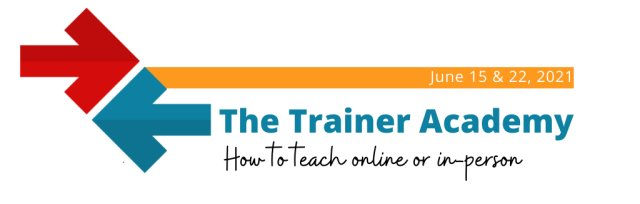 The Trainer Academy:  How to Teach Online or In-person