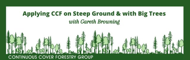 Applying CCF on Steep Ground & with Big Trees - Webinar with Gareth Browning (Forestry England)