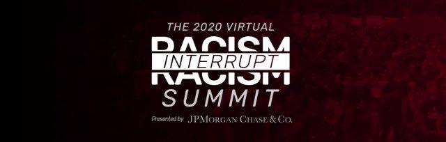 2020 Virtual INTERRUPT RACISM Summit