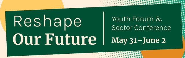 Reshape Our Future: 2021 Youth Forum - POSTPONED