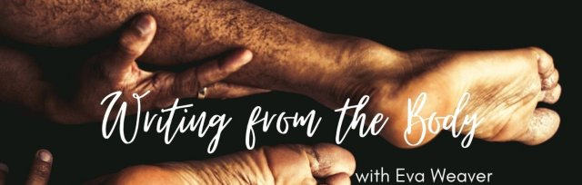 WRITING FROM THE BODY- a 6-week embodied writing journey with Eva Weaver, author & coach