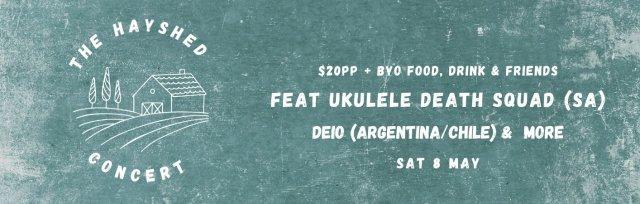 The Hayshed Concert Feat. Ukulele Death Squad (Full Band), Deio (Argentina/Chile) & more.