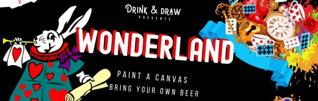 Drink & Draw : Wonderland Paint Night BYOB