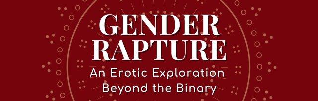 GENDER RAPTURE- An erotic exploration beyond the binary