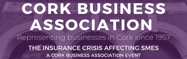 How to get better insurance premiums and when to fight claims - A Cork Business Association event