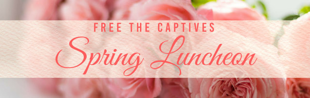 Free the Captives' Annual Spring Luncheon