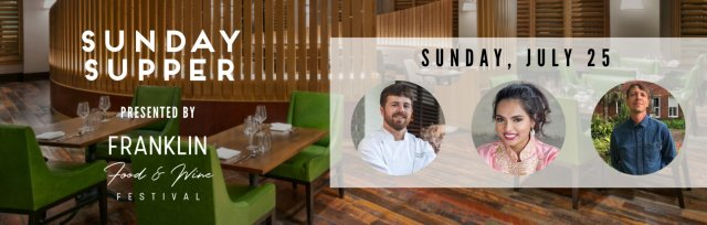 Sunday Supper presented by Franklin Food & Wine (JULY 25)