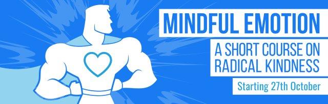 Mindful Emotion - A short course on radical kindness