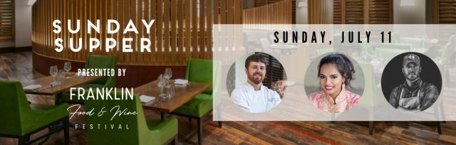 Sunday Supper presented by Franklin Food & Wine (JULY 11)
