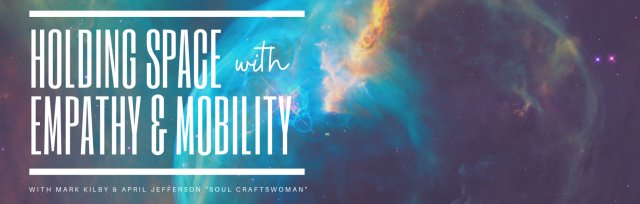 Holding Space with Empathy and Mobility