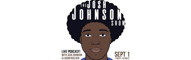 The Josh Johnson Show - LIVE Podcast! with Josh Johnson & Logan Nielsen