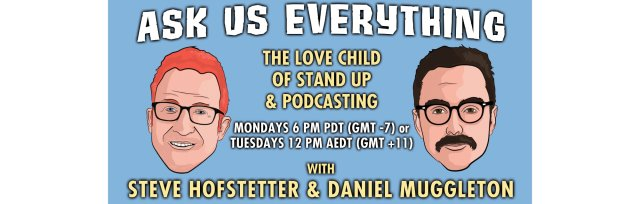 Ask Us Everything (With Steve Hofstetter and Daniel Muggleton)