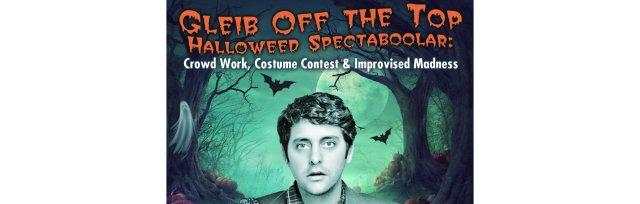 Gleib Off the Top Halloweed SpectaBOOlar: Costume Contest & Improvised Madness