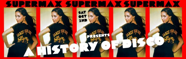 SUPERMAX PRESENTS A HISTORY OF DISCO ! W/ DJ BILLY WOODS SAT 2ND OCT