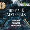 His Dark Materials - Shadow Theatre Workshop (School Year 6 -  8) image