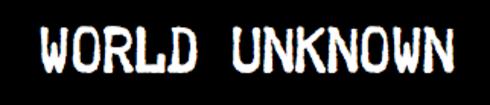 WORLD UNKNOWN