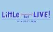 Little but LIVE!